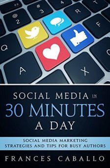 Social Media in 30 minutes a day Frances Caballo